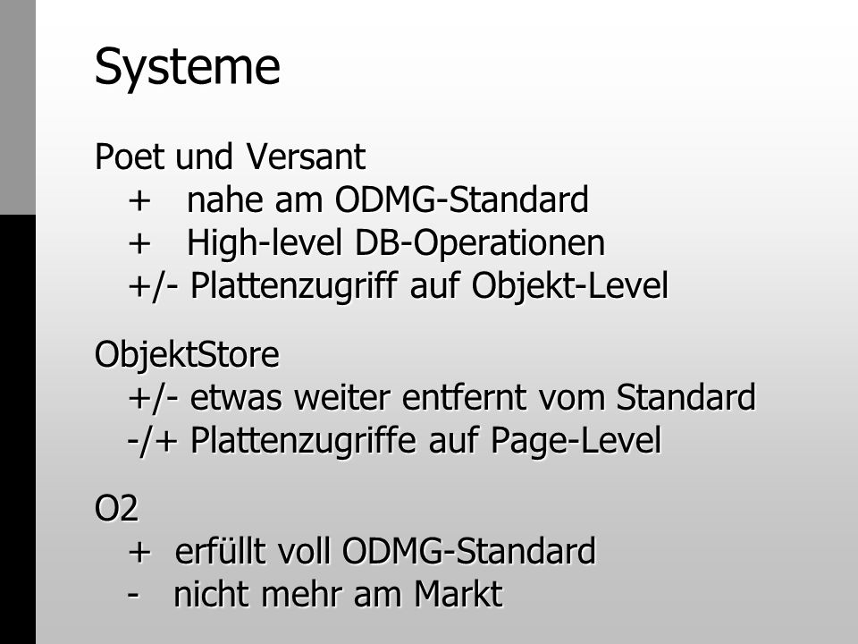 Systeme Poet und Versant + nahe am ODMG-Standard + High-level DB-Operationen +/- Plattenzugriff auf Objekt-Level.