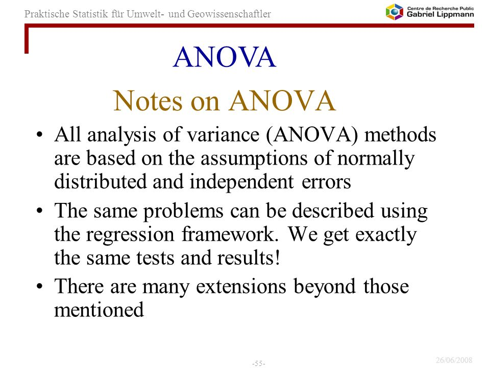 ANOVA Notes on ANOVA. All analysis of variance (ANOVA) methods are based on the assumptions of normally distributed and independent errors.