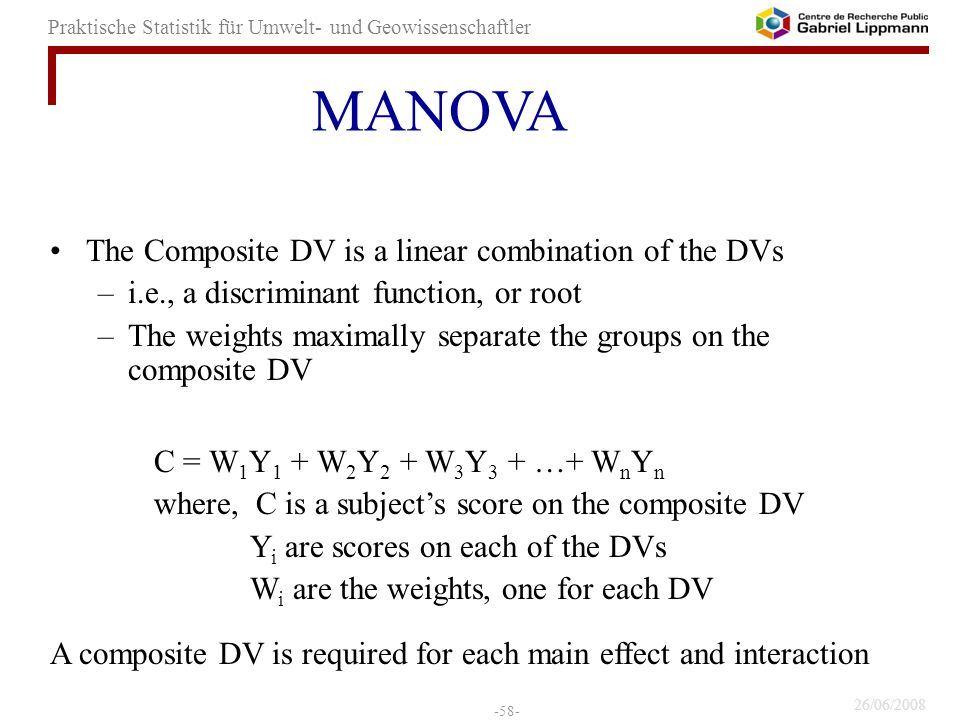 MANOVA The Composite DV is a linear combination of the DVs