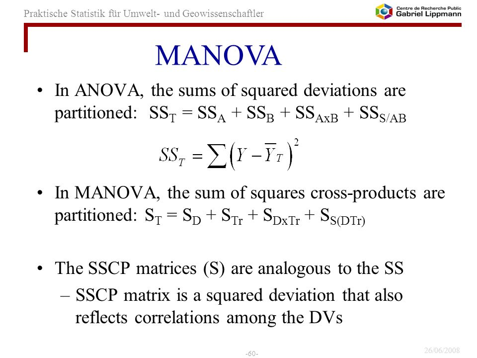 MANOVA In ANOVA, the sums of squared deviations are partitioned: SST = SSA + SSB + SSAxB + SSS/AB.