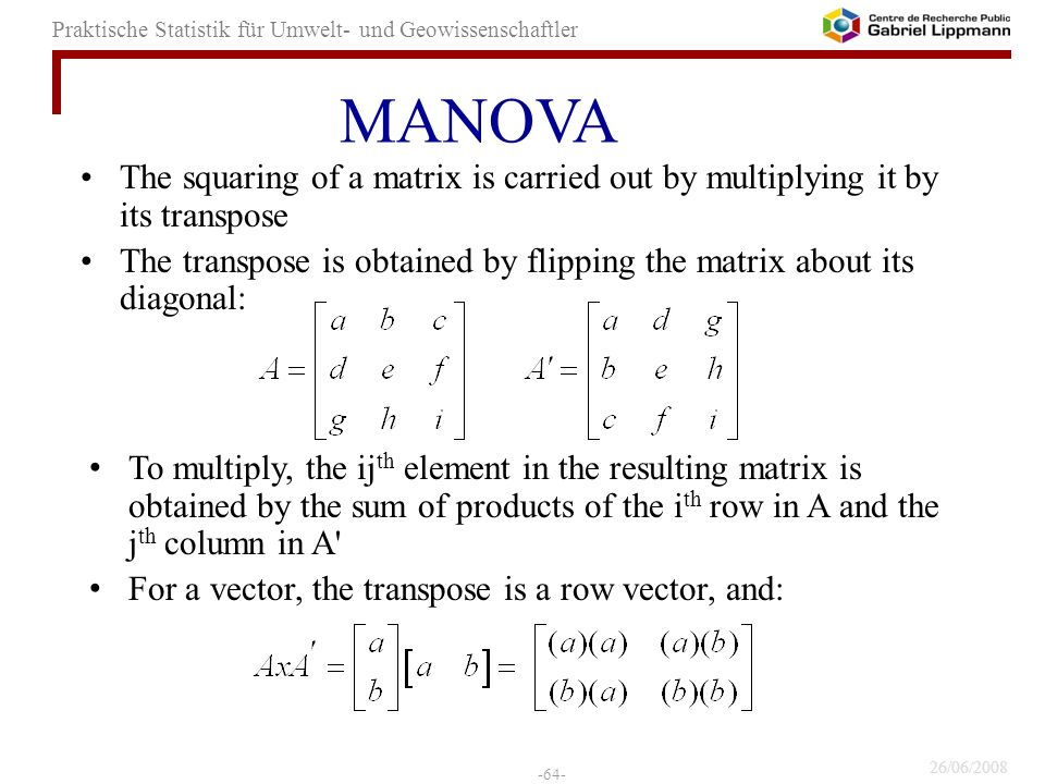 MANOVA The squaring of a matrix is carried out by multiplying it by its transpose.