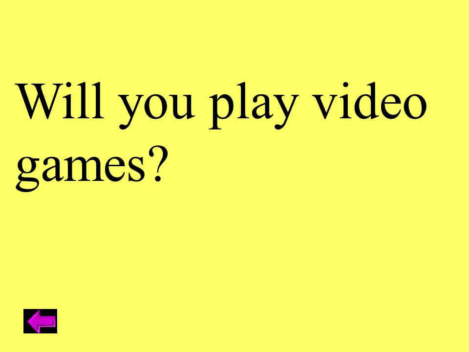 Will you play video games