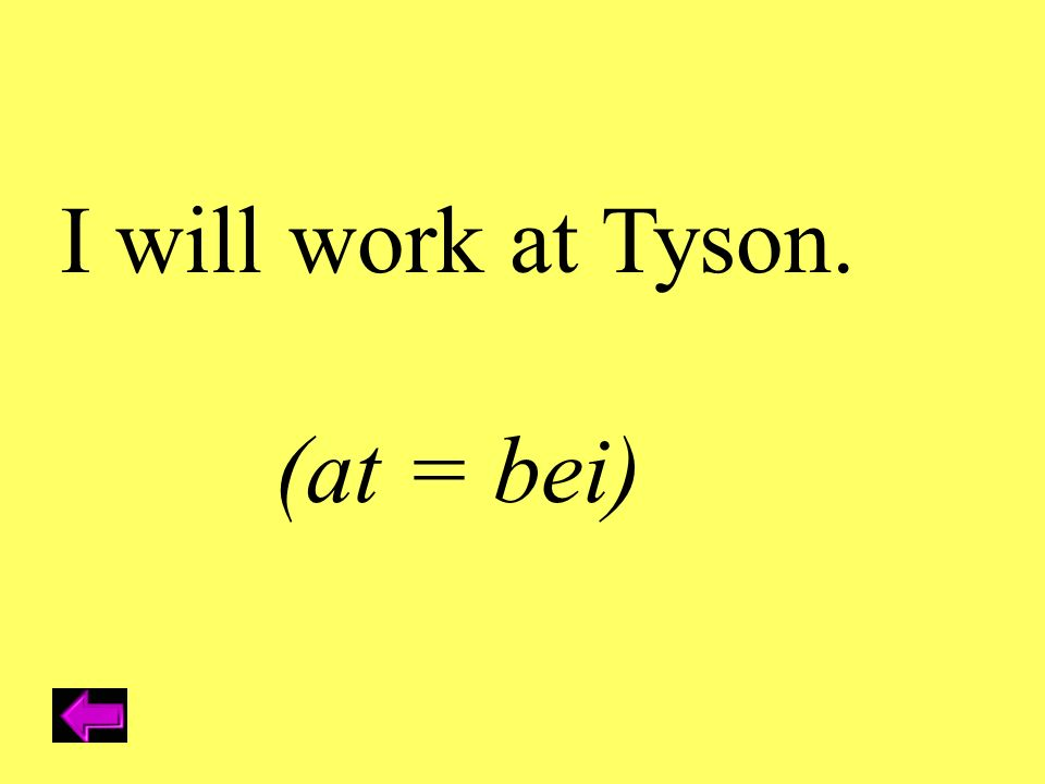 I will work at Tyson. (at = bei)