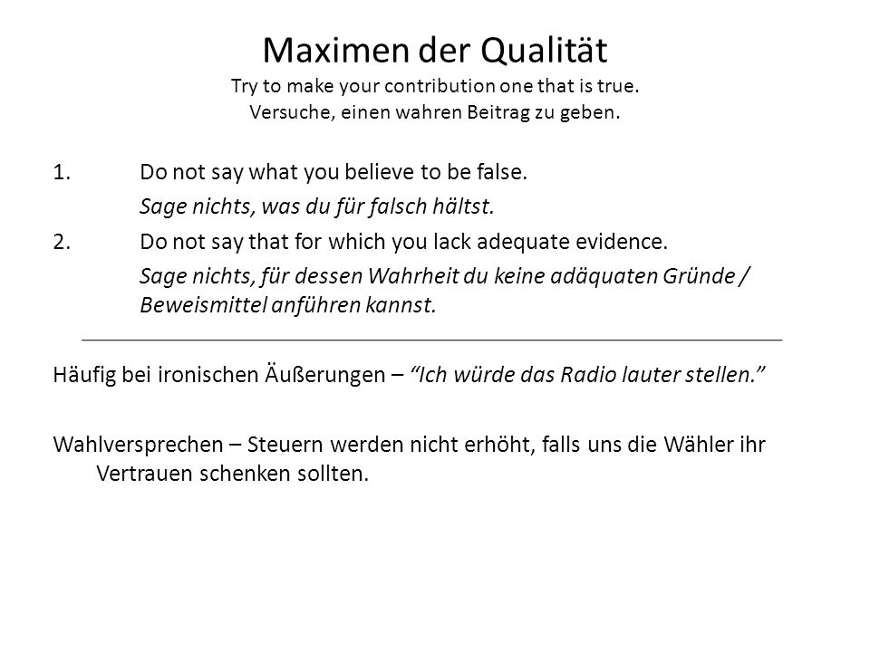 Maximen der Qualität Try to make your contribution one that is true