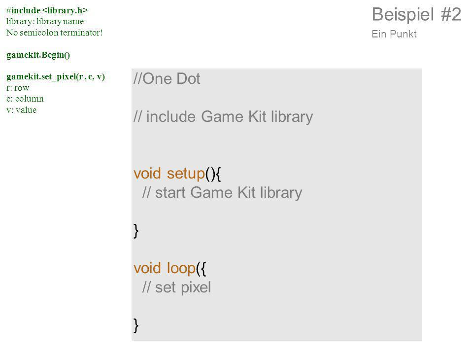 Beispiel #2 //One Dot // include Game Kit library void setup(){