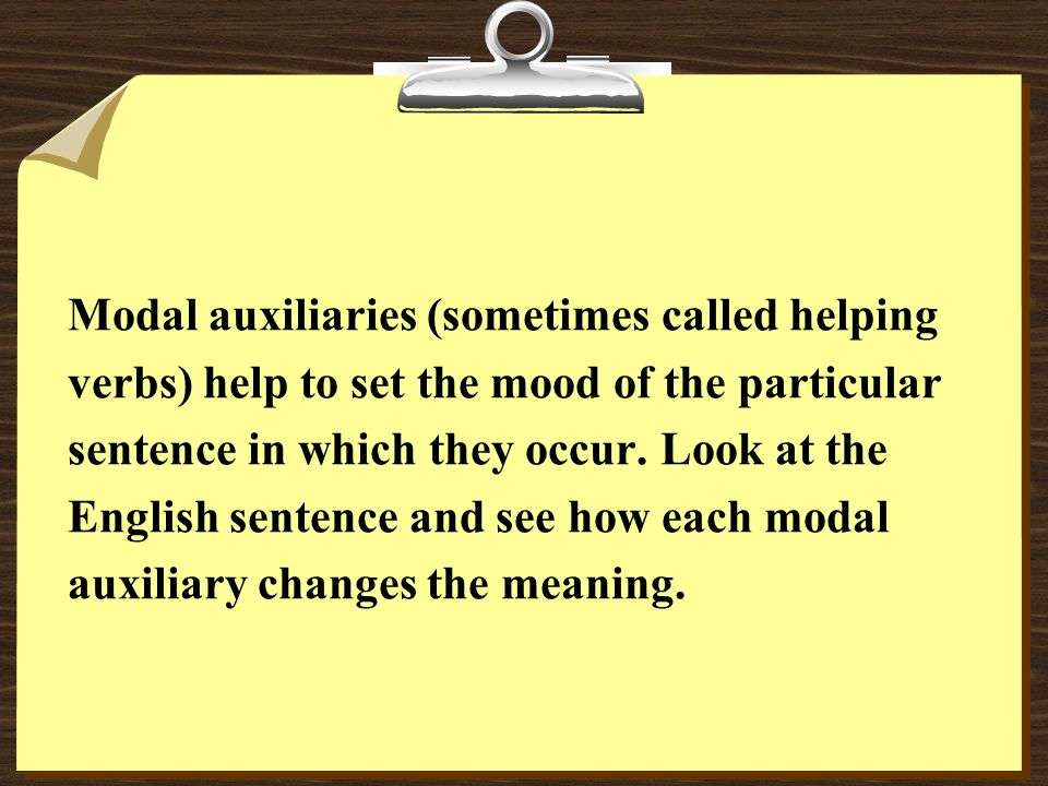 Modal auxiliaries (sometimes called helping