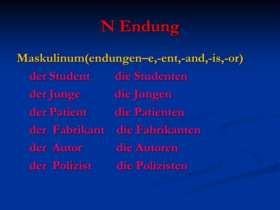 N Endung Maskulinum(endungen–e,-ent,-and,-is,-or)