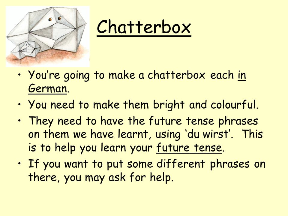 Chatterbox You're going to make a chatterbox each in German.