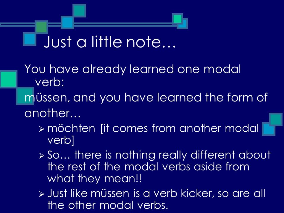 Just a little note… You have already learned one modal verb: