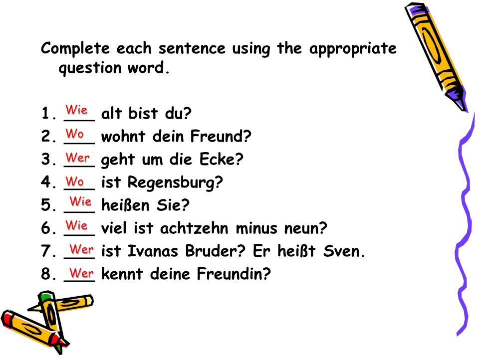 Complete each sentence using the appropriate question word. 1