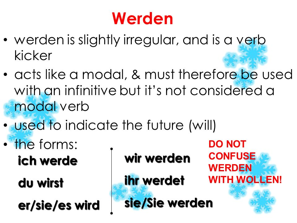 Werden werden is slightly irregular, and is a verb kicker