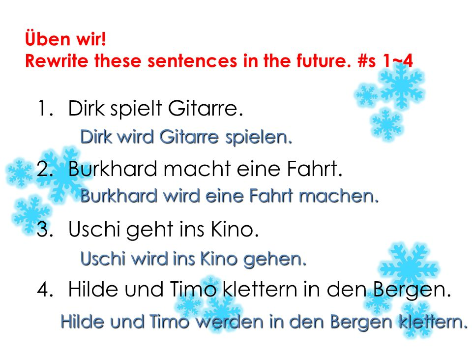 Üben wir! Rewrite these sentences in the future. #s 1~4