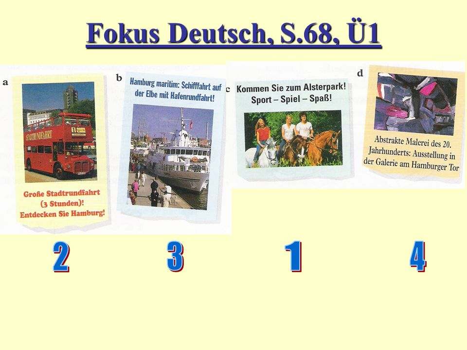 Fokus Deutsch, S.68, Ü1 Hand out Fokus Deutsch books, Give Ss 3mins to match the paragraphs to the adverts and match them up. 10mins.