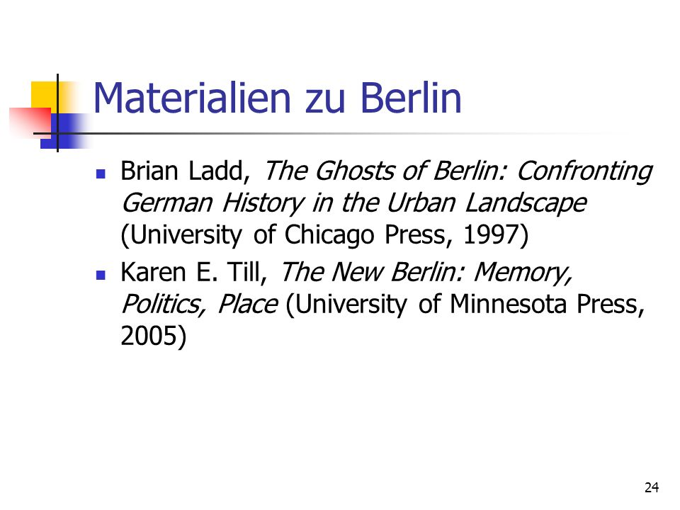 Materialien zu Berlin Brian Ladd, The Ghosts of Berlin: Confronting German History in the Urban Landscape (University of Chicago Press, 1997)