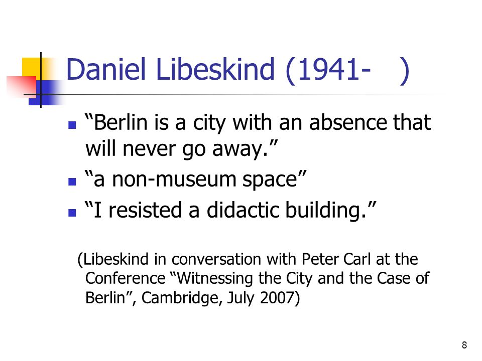 Daniel Libeskind (1941- ) Berlin is a city with an absence that will never go away. a non-museum space