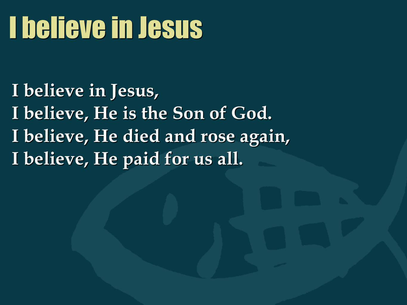 I believe in Jesus I believe in Jesus,