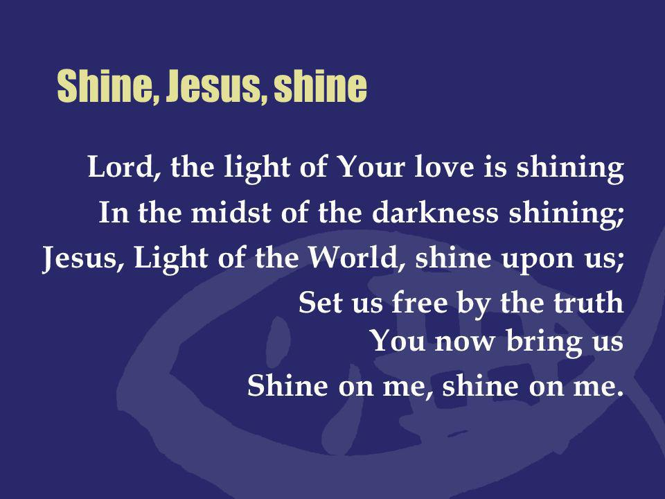 Shine, Jesus, shine Lord, the light of Your love is shining