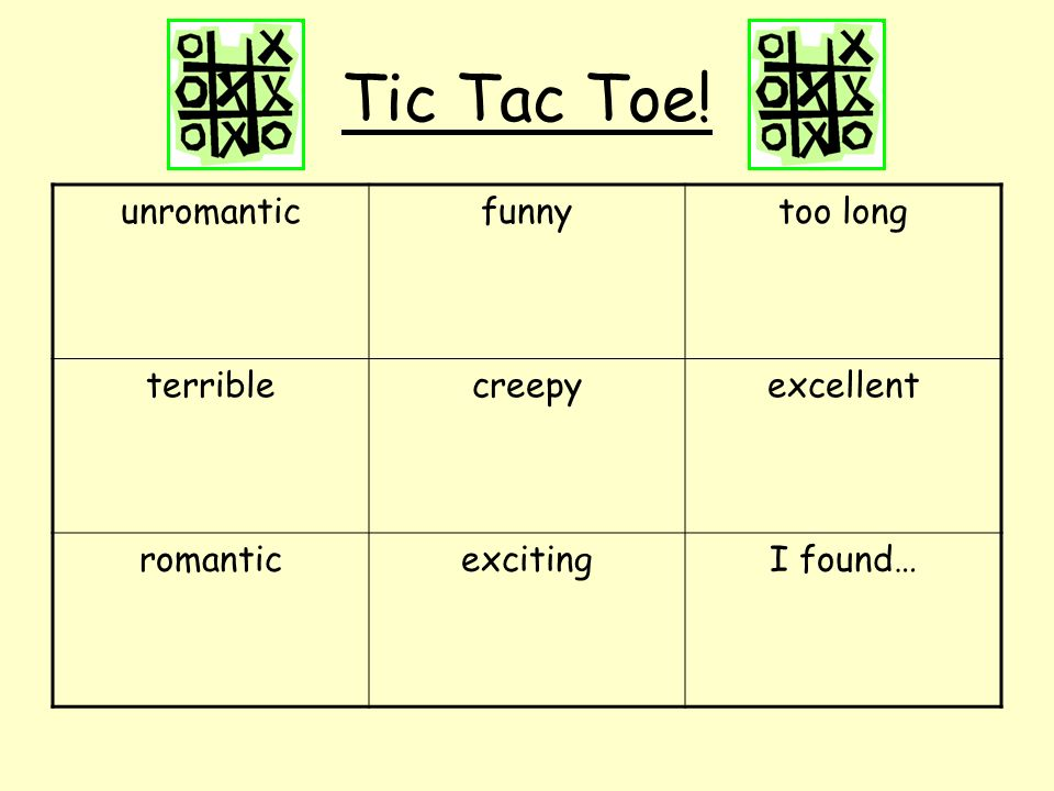 Tic Tac Toe! unromantic funny too long terrible creepy excellent