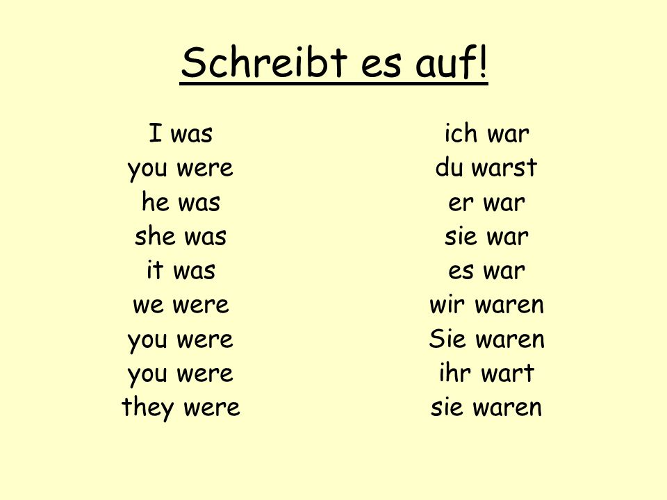 Schreibt es auf! I was you were he was she was it was we were