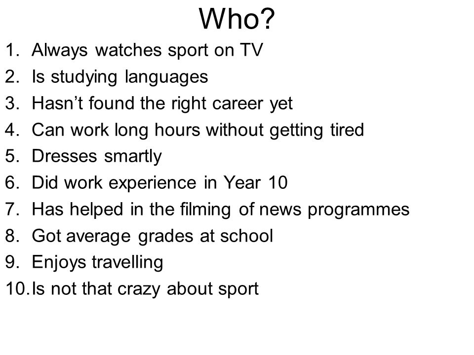 Who Always watches sport on TV Is studying languages