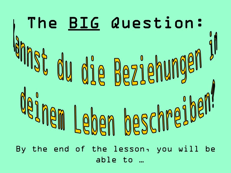 The BIG Question: Kannst du die Beziehungen in