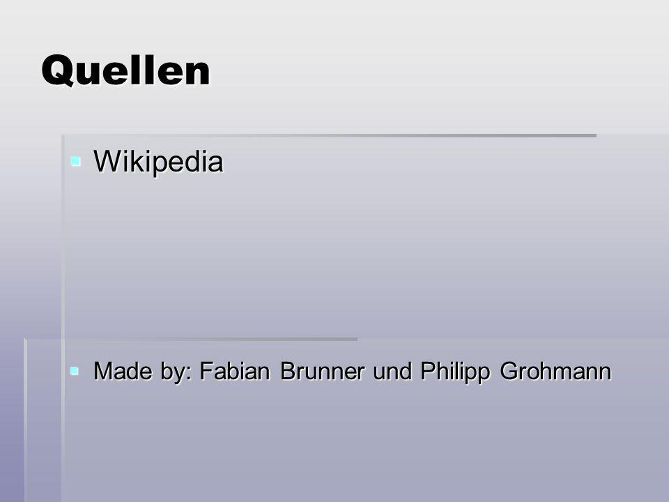Quellen Wikipedia Made by: Fabian Brunner und Philipp Grohmann
