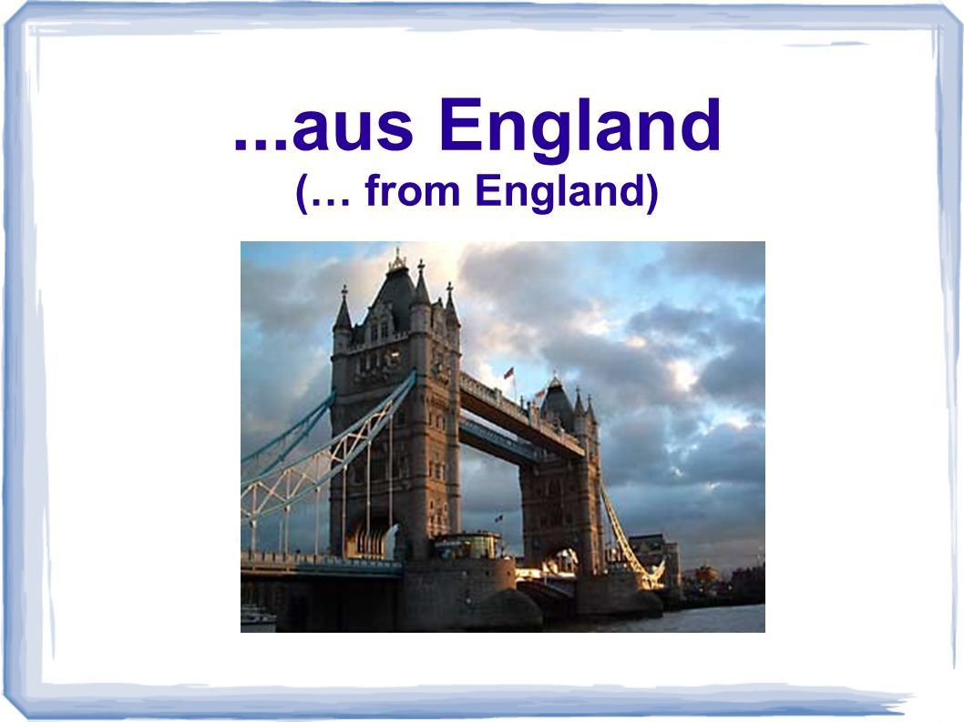 ...aus England (… from England)