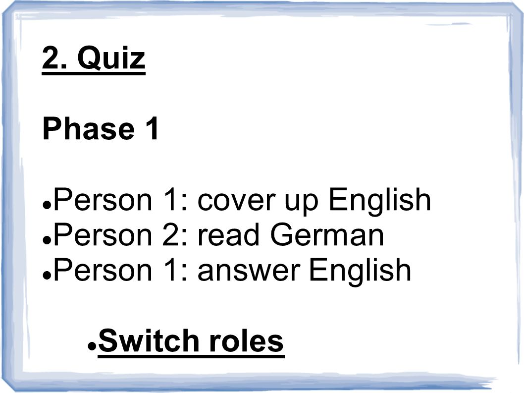 2. Quiz Phase 1. Person 1: cover up English. Person 2: read German.