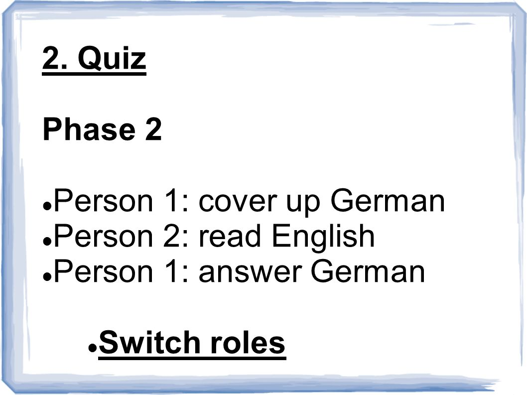 2. Quiz Phase 2. Person 1: cover up German. Person 2: read English.