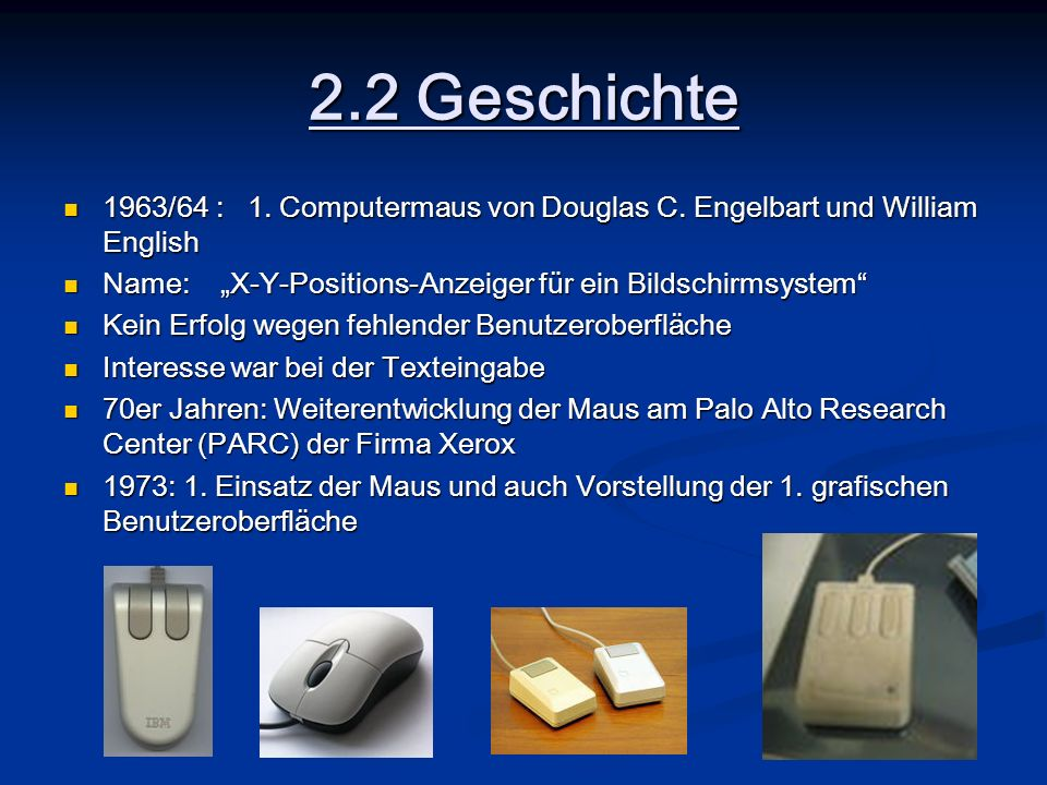 2.2 Geschichte 1963/64 : 1. Computermaus von Douglas C. Engelbart und William English.