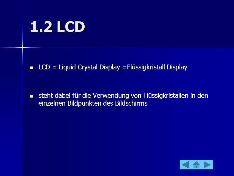 1.2 LCD LCD = Liquid Crystal Display =Flüssigkristall Display