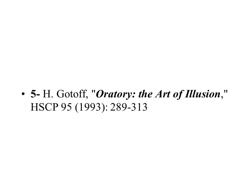 5- H. Gotoff, Oratory: the Art of Illusion, HSCP 95 (1993):