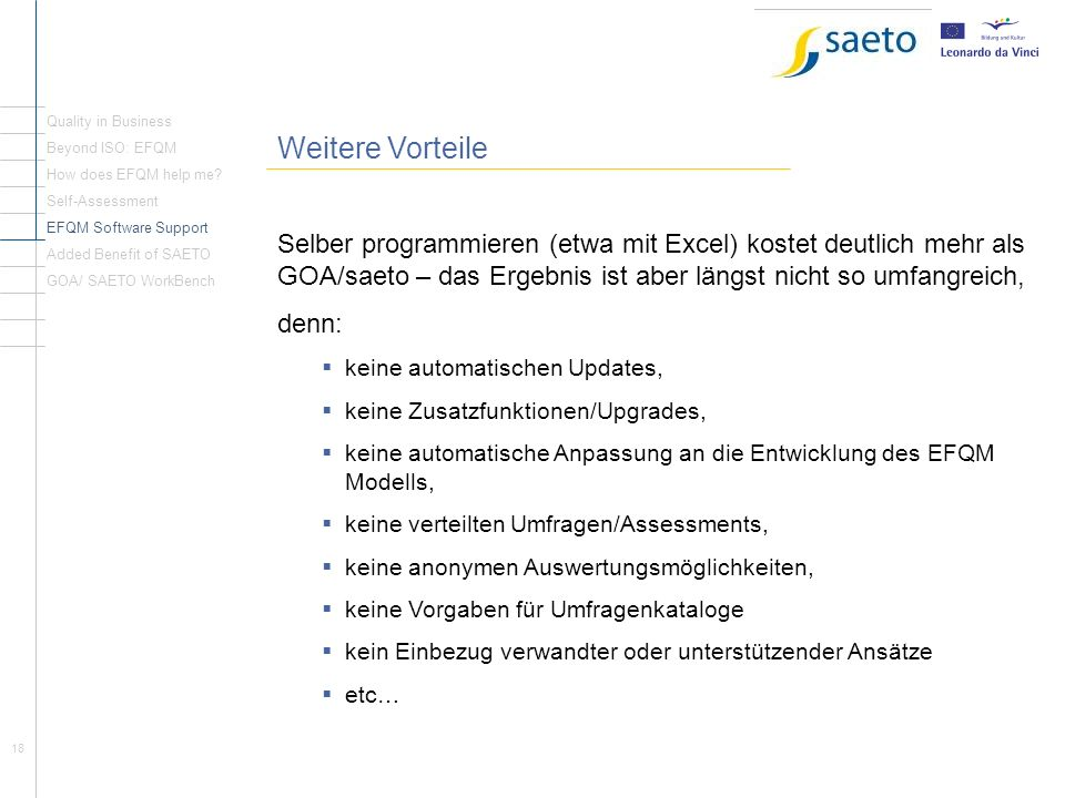 Quality in Business Weitere Vorteile. Beyond ISO: EFQM. How does EFQM help me Self-Assessment. EFQM Software Support.
