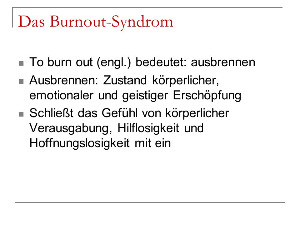 Das Burnout-Syndrom To burn out (engl.) bedeutet: ausbrennen
