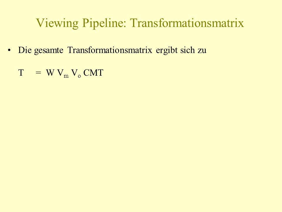Viewing Pipeline: Transformationsmatrix