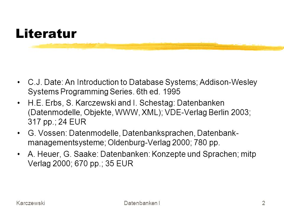 Literatur C.J. Date: An Introduction to Database Systems; Addison-Wesley Systems Programming Series. 6th ed. 1995.