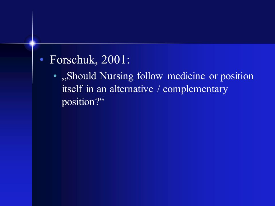 "Forschuk, 2001: ""Should Nursing follow medicine or position itself in an alternative / complementary position"