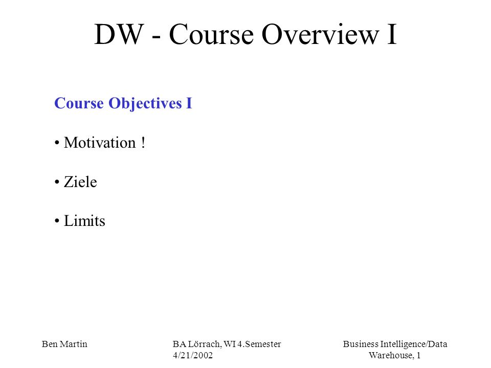 DW - Course Overview I Course Objectives I Motivation ! Ziele Limits