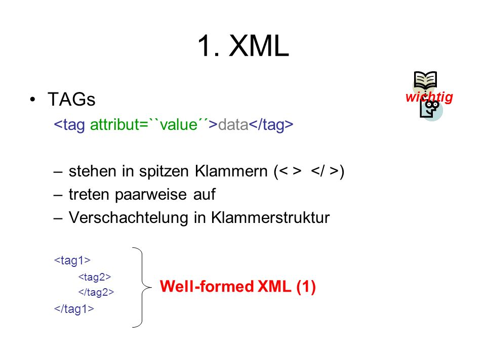 1. XML TAGs <tag attribut=``value´´>data</tag>
