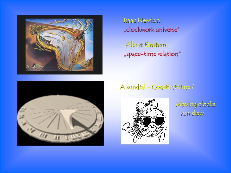 "Isaac Newton: ""clockwork universe Albert Einstein: ""space-time relation A sundial - Constant time"