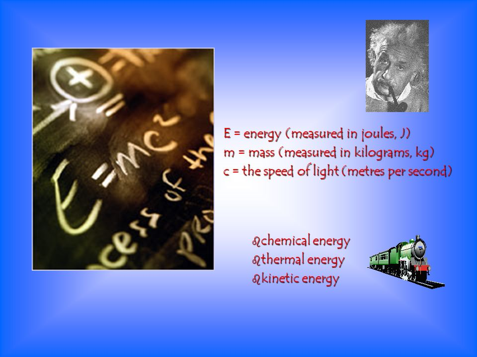 E = energy (measured in joules, J)