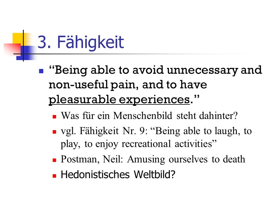 3. Fähigkeit Being able to avoid unnecessary and non-useful pain, and to have pleasurable experiences.