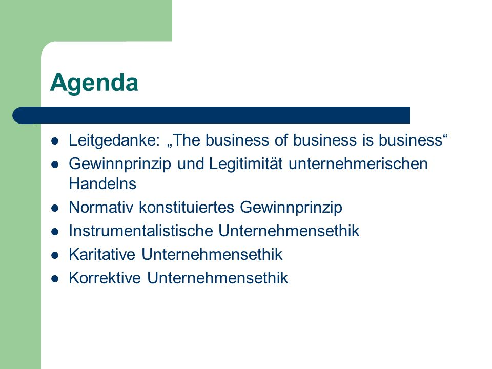 "Agenda Leitgedanke: ""The business of business is business"