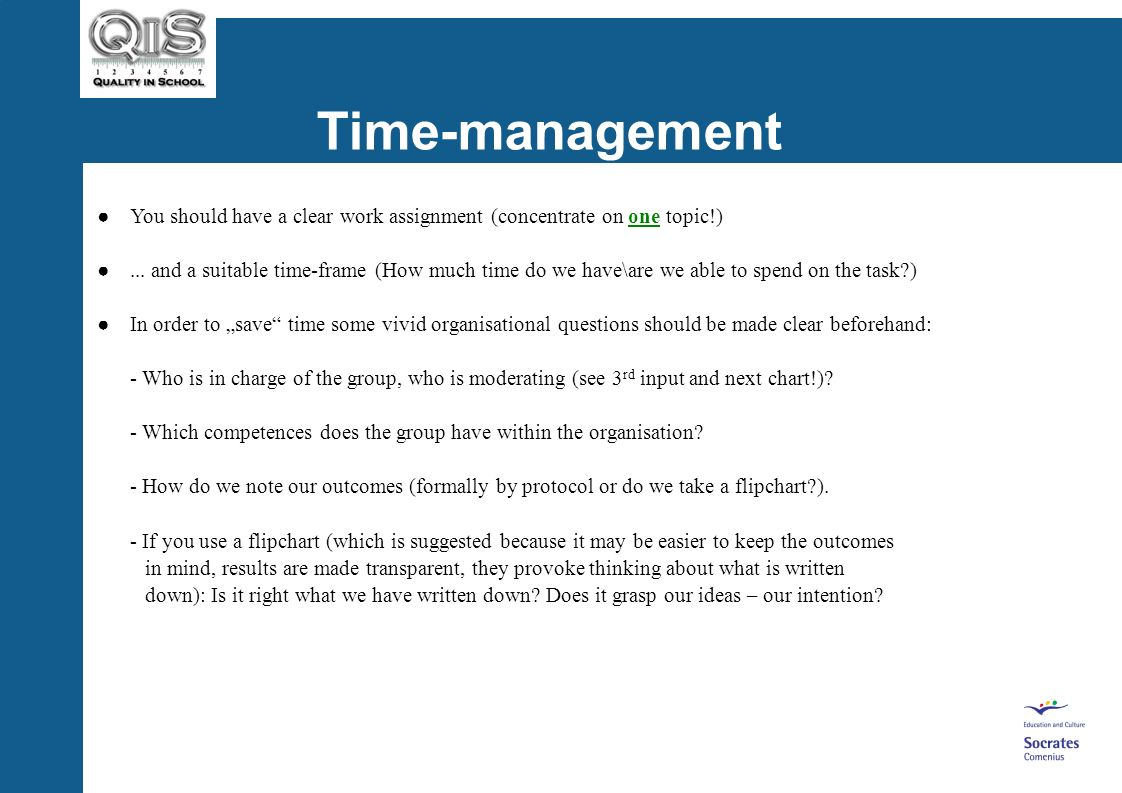Time-management You should have a clear work assignment (concentrate on one topic!)