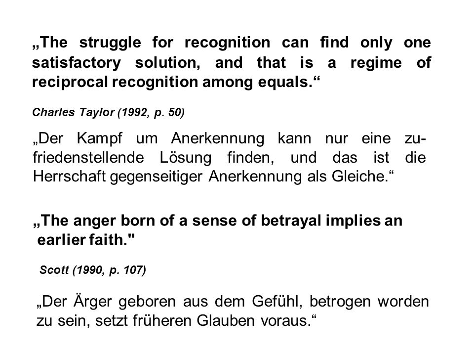 """The struggle for recognition can find only one satisfactory solution, and that is a regime of reciprocal recognition among equals."