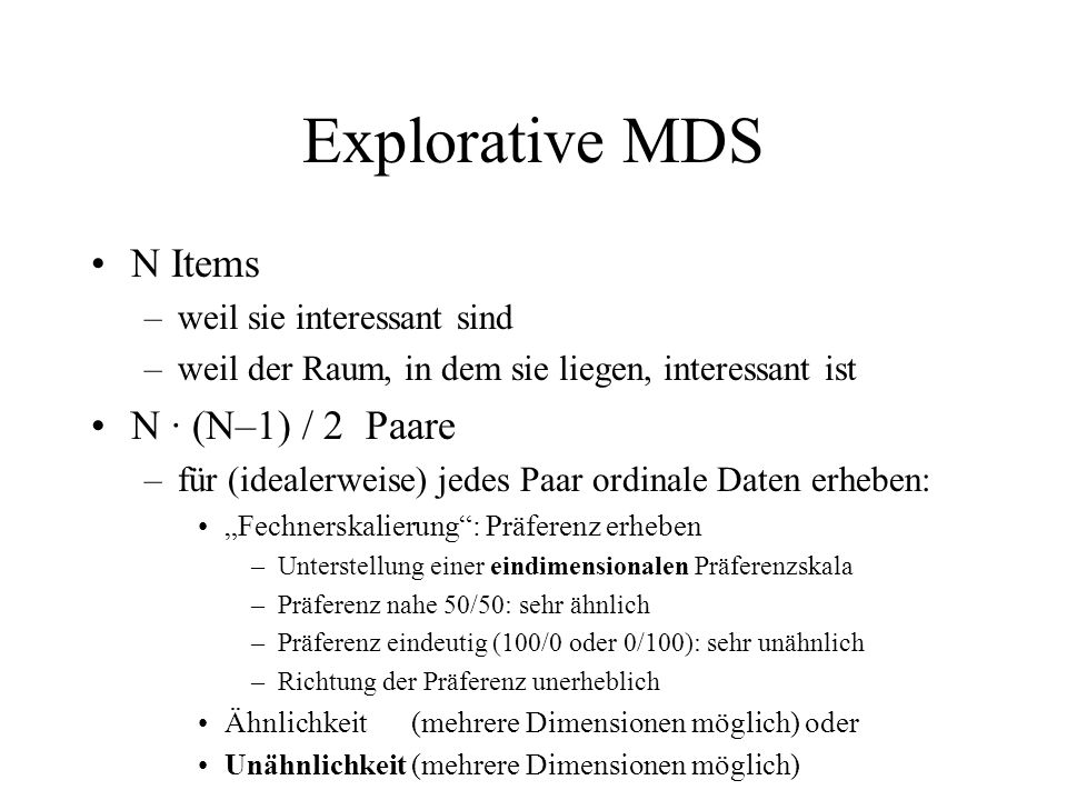Explorative MDS N Items N ∙ (N–1) / 2 Paare weil sie interessant sind