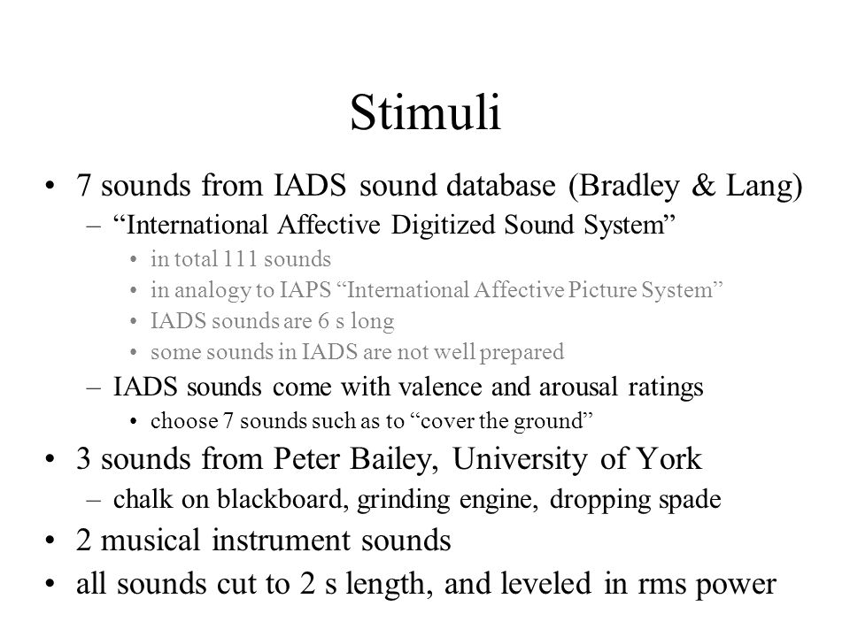 Stimuli 7 sounds from IADS sound database (Bradley & Lang)