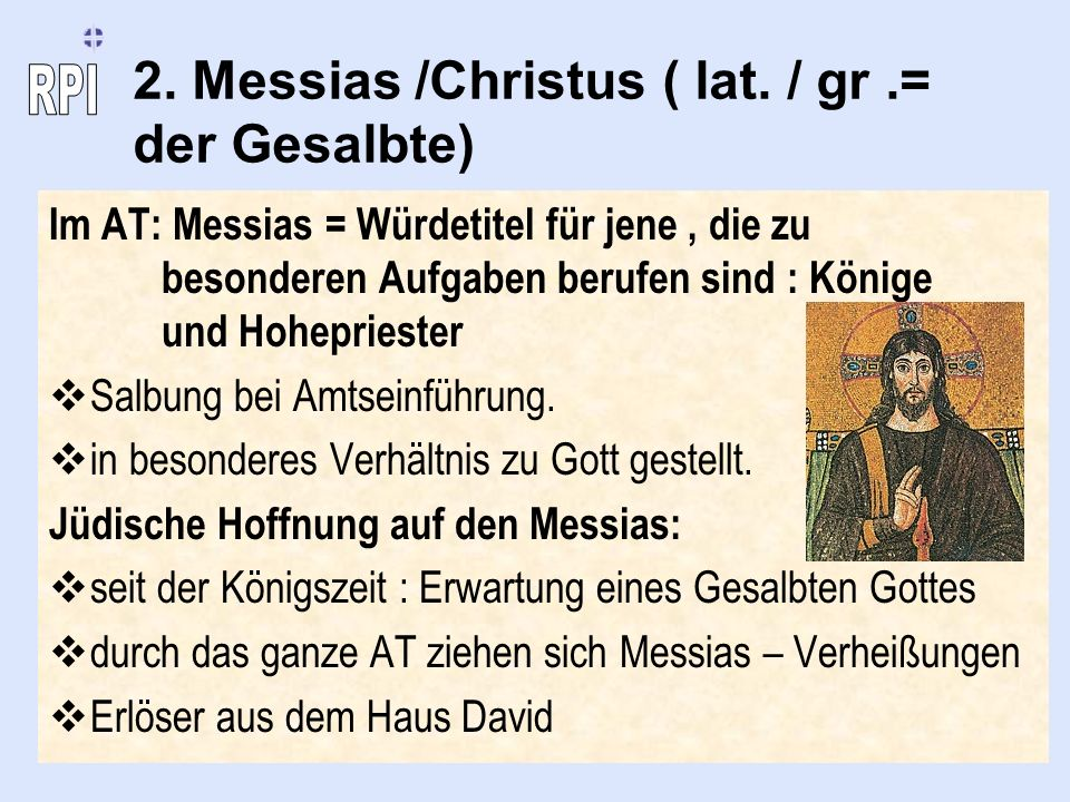 2. Messias /Christus ( lat. / gr .= der Gesalbte)
