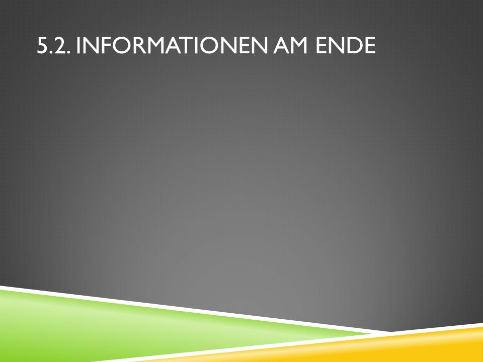 5.2. Informationen am Ende