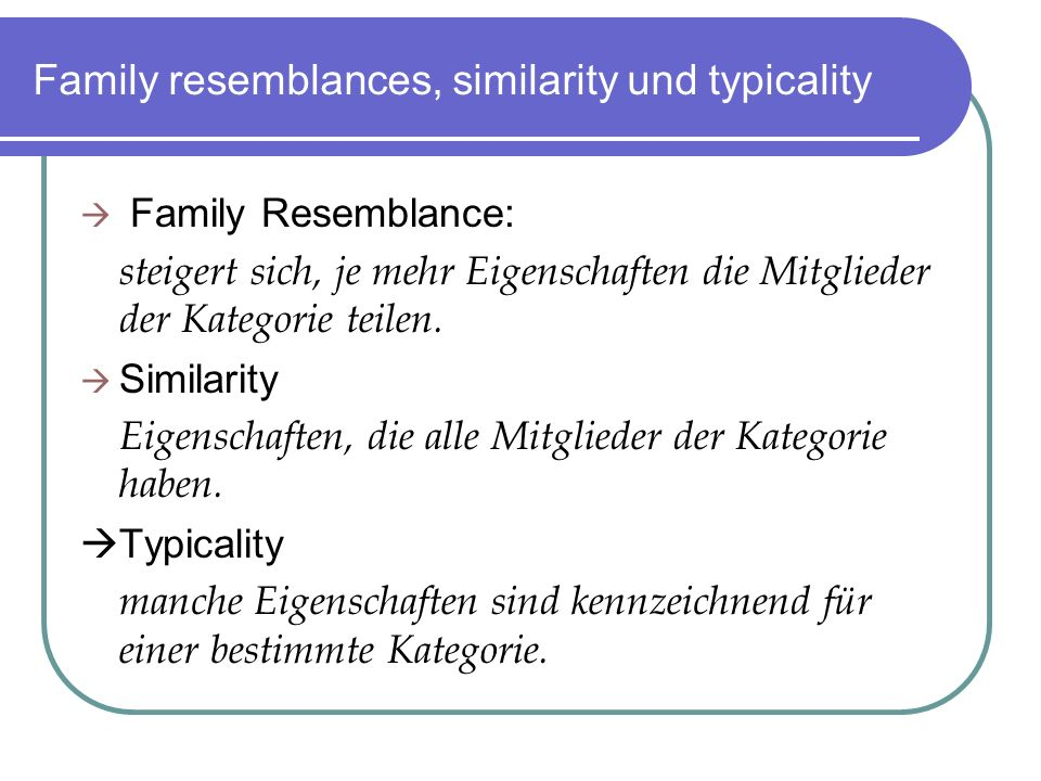 Family resemblances, similarity und typicality